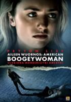 Aileen Wuornos: American Boogeywoman. Ulubiona morderczyni Ameryki