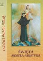 Święta siostra Faustyna. Życie i posłannictwo