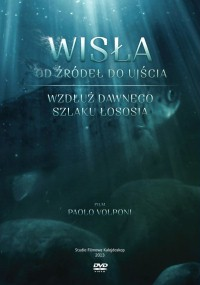 Wisła od źródeł do ujścia. Wzdłuż dawnego szlaku łososia (2013) plakat