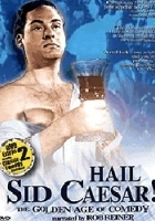 plakat - Hail Sid Caesar! The Golden Age of Comedy (2001)