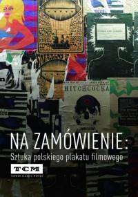 Na zamówienie: Sztuka polskiego plakatu filmowego (2012) plakat