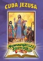 Najwspanialsze historie biblijne: Cuda Jezusa